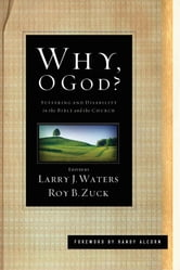 Why, O God? (Foreword by Randy Alcorn) - Suffering and Disability in the Bible and the Church ebook by Joni Eareckson Tada,Ronald B.  Allen,James E. Allman,Victor D. Anderson,Mark L. Bailey,Jessica James Baldridge,Douglas K.  Blount,Stephen J. Bramer,Thomas L. Constable,Patricia Evans