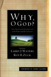 Why, O God? (Foreword by Randy Alcorn) - Suffering and Disability in the Bible and the Church ebook by Randy Alcorn,Joni Eareckson Tada,Ronald B.  Allen,James E. Allman,Victor D. Anderson,Mark L. Bailey,Jessica James Baldridge,Douglas K.  Blount,Stephen J. Bramer,Thomas L. Constable,Patricia Evans,Larry J.  Waters,Roy B. Zuck