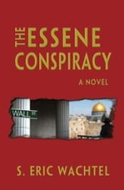 THE ESSENE CONSPIRACY ebook by S Eric Wachtel