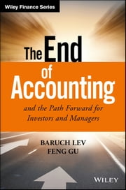 The End of Accounting and the Path Forward for Investors and Managers ebook by Baruch Lev,Feng Gu