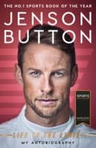 Jenson Button: Life to the Limit - My Autobiography eBook by Jenson Button