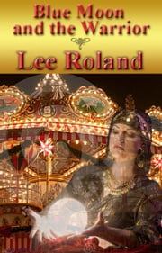 Blue Moon and the Warrior ebook by Lee Roland