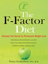 The F-Factor Diet - Discover the Secret to Permanent Weight Loss ebook by Tanya Zuckerbrot