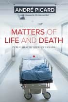 Matters of Life and Death - Public Health Issues in Canada eBook by André Picard