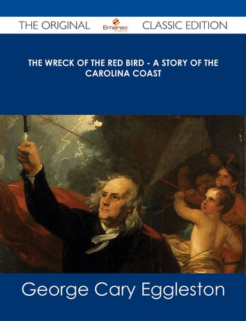 The Wreck of The Red Bird - A Story of the Carolina Coast - The Original Classic Edition ebook by George Cary Eggleston