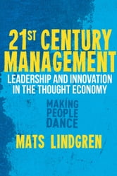 21st Century Management - Leadership and Innovation in the Thought Economy ebook by Mats Lindgren