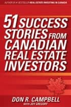 51 Success Stories from Canadian Real Estate Investors ebook by Don R. Campbell,Joy Gregory