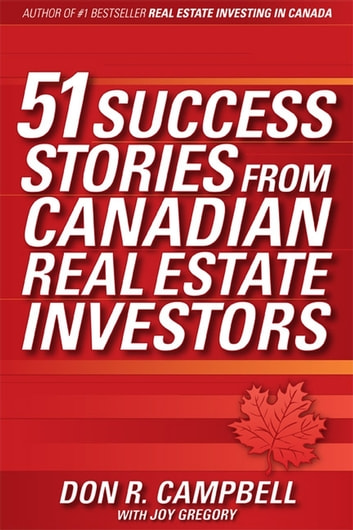 51 Success Stories from Canadian Real Estate Investors ebook by Don R. Campbell