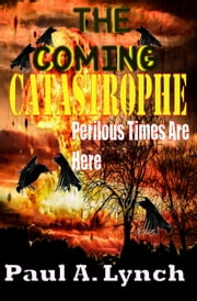 The Coming Catastrophe Perilous Times Are Here - The Coming Catastrophe, #2 ebook by paul lynch