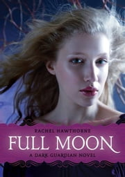 Dark Guardian #2: Full Moon ebook by Rachel Hawthorne