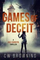Games of Deceit ebook by CW Browning