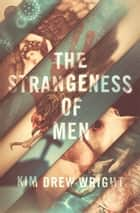 The Strangeness of Men ebook by Kim Drew Wright