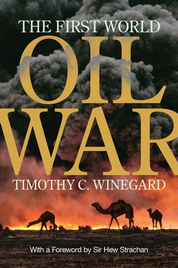 The First World Oil War ebook by Timothy C. Winegard