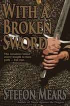With a Broken Sword ebook by Stefon Mears