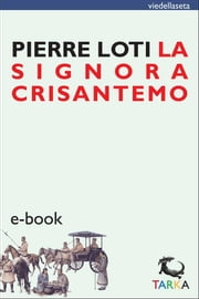 La Signora Crisantemo ebook by Pierre Loti