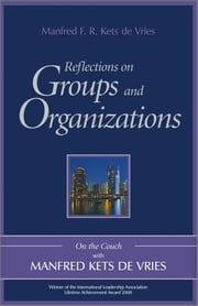 Reflections on Groups and Organizations - On the Couch With Manfred Kets de Vries ebook by Manfred F. R. Kets de Vries