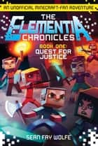 The Elementia Chronicles #1: Quest for Justice - An Unofficial Minecraft-Fan Adventure ebook by Sean Fay Wolfe