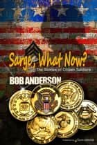 Sarge, What Now? ebook by Bob Anderson
