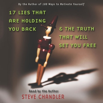 17 Lies That Are Holding You Back and the Truth That Will Set You Free audiobook by Steve Chandler