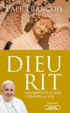 Dieu rit eBook by Sylvie Del cotto, Pape Francois
