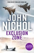 Exclusion Zone ebook by John Nichol