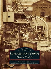 Charlestown Navy Yard ebook by Barbara A. Bither,Boston National Historic Park
