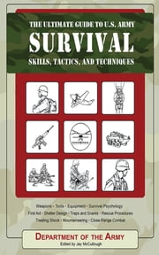 The Ultimate Guide to U.S. Army Survival Skills, Tactics, and Techniques ebook by Army,Jay McCullough