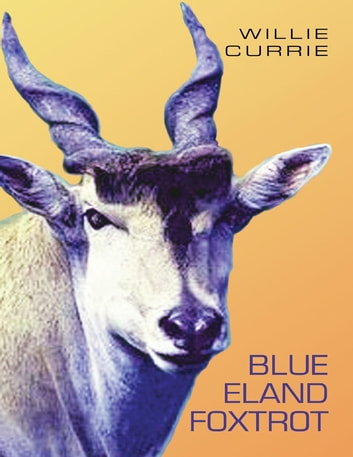 Blue Eland Foxtrot ebook by Willie Currie