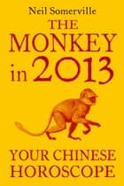 The Monkey in 2013: Your Chinese Horoscope ebook by Neil Somerville