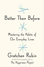 Better Than Before, Mastering the Habits of Our Everyday Lives