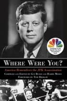 Where Were You? - America Remembers the JFK Assassination ebook by Gus Russo, Harry Moses, Tom Brokaw