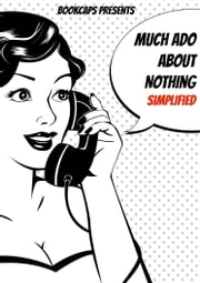 Much Ado About Nothing Simplified! (Includes Study Guide, Biography, and Modern Retelling) ebook by BookCaps
