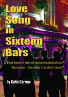 Love Song in Sixteen Bars ebook by Colin Garrow