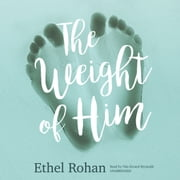 The Weight of Him audiobook by Ethel Rohan