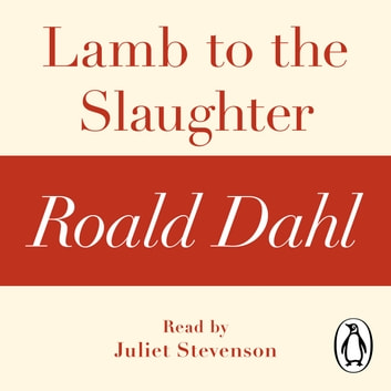 Lamb to the Slaughter (A Roald Dahl Short Story) audiobook by Roald Dahl
