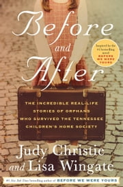 Before and After - The Incredible Real-Life Stories of Orphans Who Survived the Tennessee Children's Home Society ebook by Judy Christie, Lisa Wingate