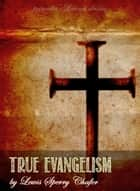 True Evangelism ebook by Lewis Sperry Chafer