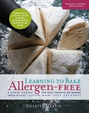 Learning to Bake Allergen-Free - A Crash Course for Busy Parents on Baking without Wheat, Gluten, Dairy, Eggs, Soy or Nuts ebook by Colette Martin,Dr. Stephen Wangen ND