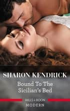 Bound To The Sicilian's Bed 電子書 by Sharon Kendrick
