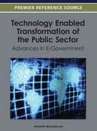 Technology Enabled Transformation of the Public Sector - Advances in E-Government ebook by Vishanth Weerakkody