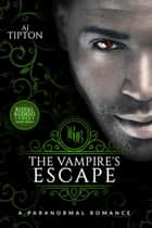 The Vampire's Escape: A Paranormal Romance - Royal Blood, #3 ebook by AJ Tipton