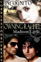 Owning Rachel ebook by Madison Layle
