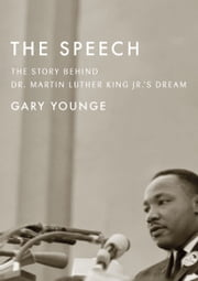 The Speech - The Story Behind Dr. Martin Luther King Jr.s Dream ebook by Gary  Younge