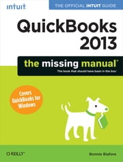 QuickBooks 2013: The Missing Manual - The Official Intuit Guide to QuickBooks 2013 ebook by Bonnie Biafore