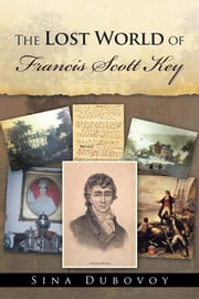 The Lost World of Francis Scott Key ebook by Sina Dubovoy
