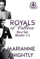Royals of Valleria Box Set (Books 1-3) ebook by Marianne Knightly
