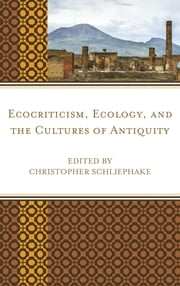 Ecocriticism, Ecology, and the Cultures of Antiquity ebook by Christopher Schliephake, Brooke Holmes, Anna Banks,...