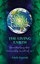 Our Sacred Garden ~ The Living Earth ebook by Blue Moon Publishing