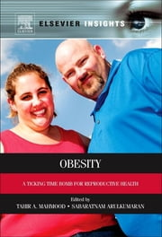 Obesity - A Ticking Time Bomb for Reproductive Health ebook by Tahir A Mahmood, CBE MD FRCOG FRCPI MBA FACOG(Hon), Sabaratnam Arulkumaran,...