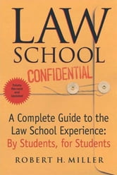 Law School Confidential, Revised - A Complete Guide to the Law School Experience: By Students, for Students ebook by Robert H. Miller